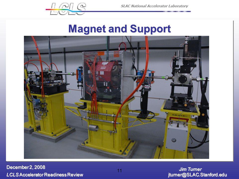 Jim Turner LCLS Accelerator Readiness Review jturner@SLAC.Stanford.edu December 2, 2008 11 Magnet and Support
