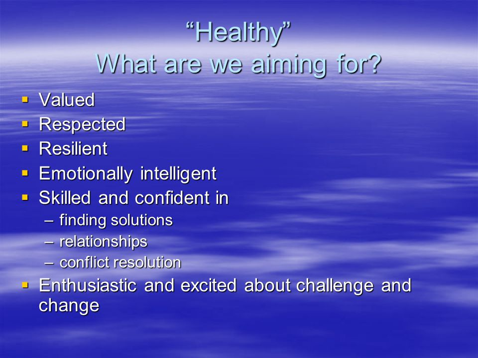 Healthy What are we aiming for.