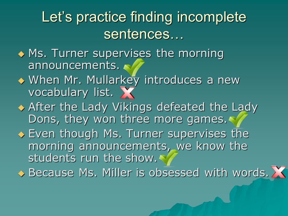 Let's practice finding incomplete sentences…  Ms.