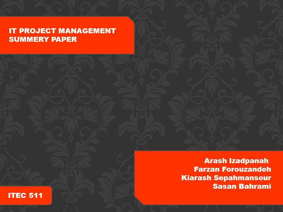 IT PROJECT MANAGEMENT SUMMERY PAPER Arash Izadpanah Farzan Forouzandeh Kiarash Sepahmansour Sasan Bahrami ITEC 511