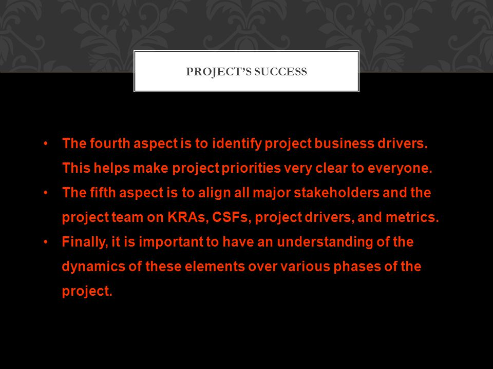 PROJECT'S SUCCESS The fourth aspect is to identify project business drivers.