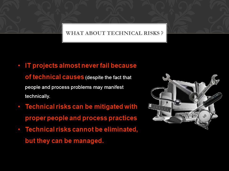WHAT ABOUT TECHNICAL RISKS .