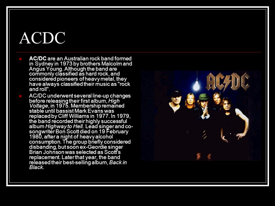 ACDC AC/DC are an Australian rock band formed in Sydney in 1973 by brothers Malcolm and Angus Young.