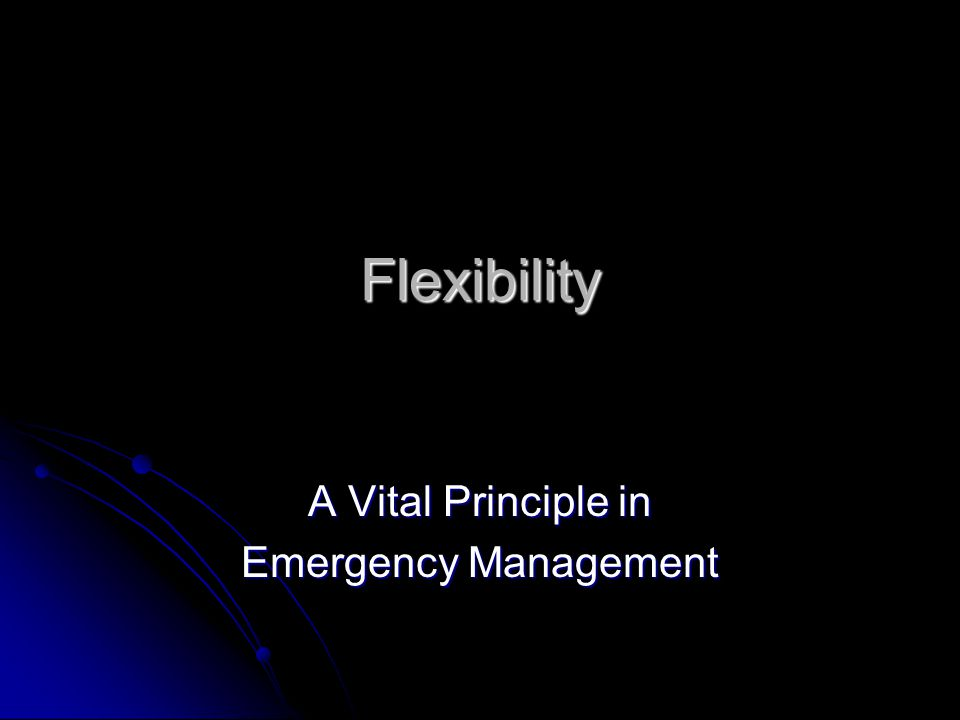 Flexibility A Vital Principle in Emergency Management
