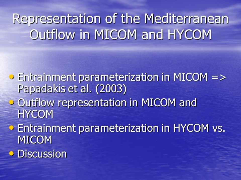 Representation of the Mediterranean Outflow in MICOM and HYCOM Entrainment parameterization in MICOM => Papadakis et al.