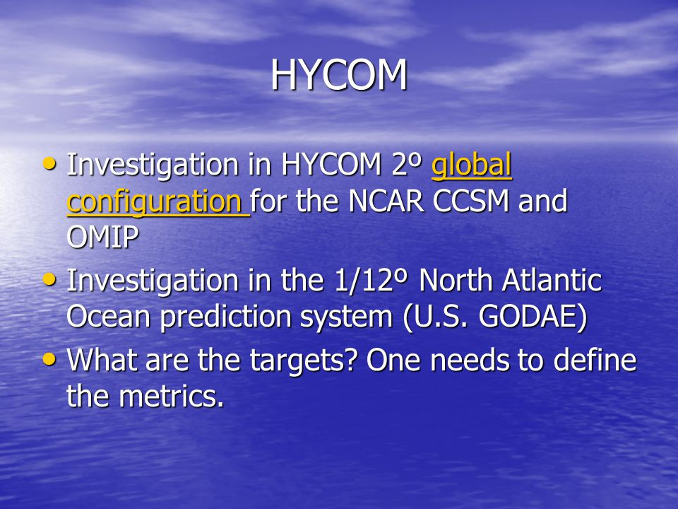 HYCOM Investigation in HYCOM 2º global configuration for the NCAR CCSM and OMIP Investigation in HYCOM 2º global configuration for the NCAR CCSM and OMIPglobal configuration global configuration Investigation in the 1/12º North Atlantic Ocean prediction system (U.S.