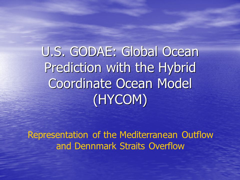 U.S. GODAE: Global Ocean Prediction with the Hybrid Coordinate Ocean Model (HYCOM) Representation of the Mediterranean Outflow and Dennmark Straits Ov