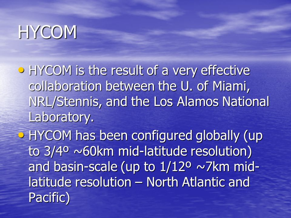 HYCOM HYCOM is the result of a very effective collaboration between the U.