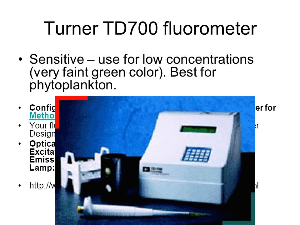 Turner TD700 fluorometer Sensitive – use for low concentrations (very faint green color).
