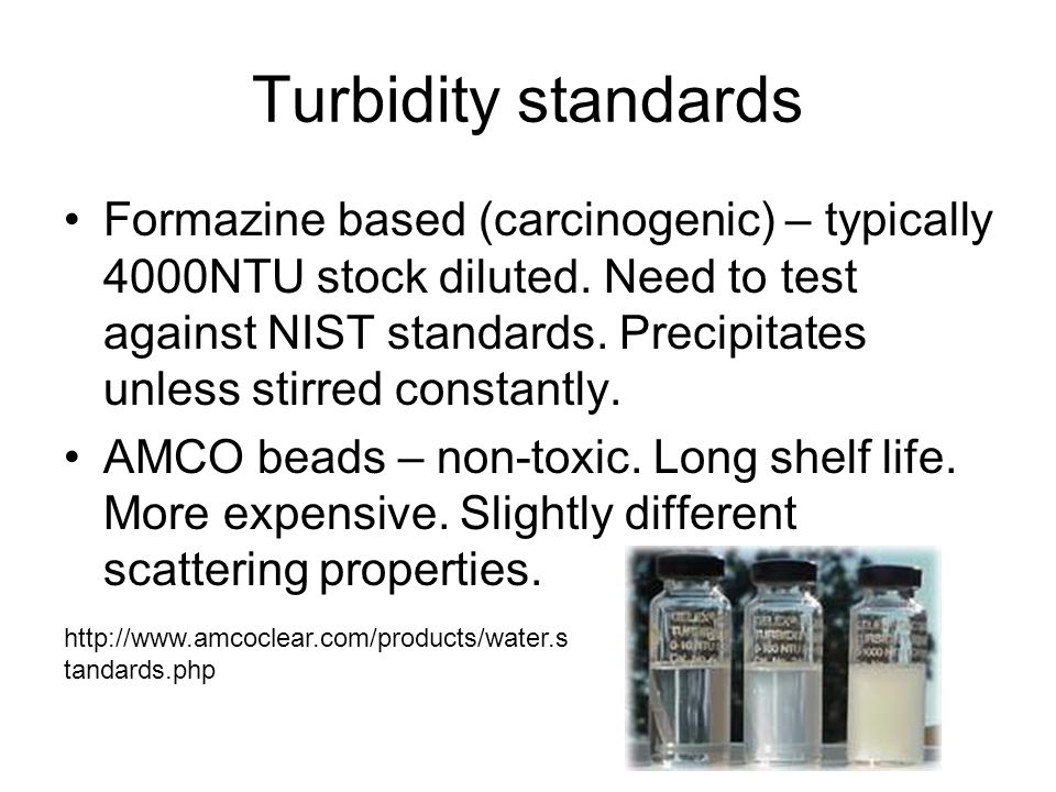 Turbidity standards Formazine based (carcinogenic) – typically 4000NTU stock diluted.