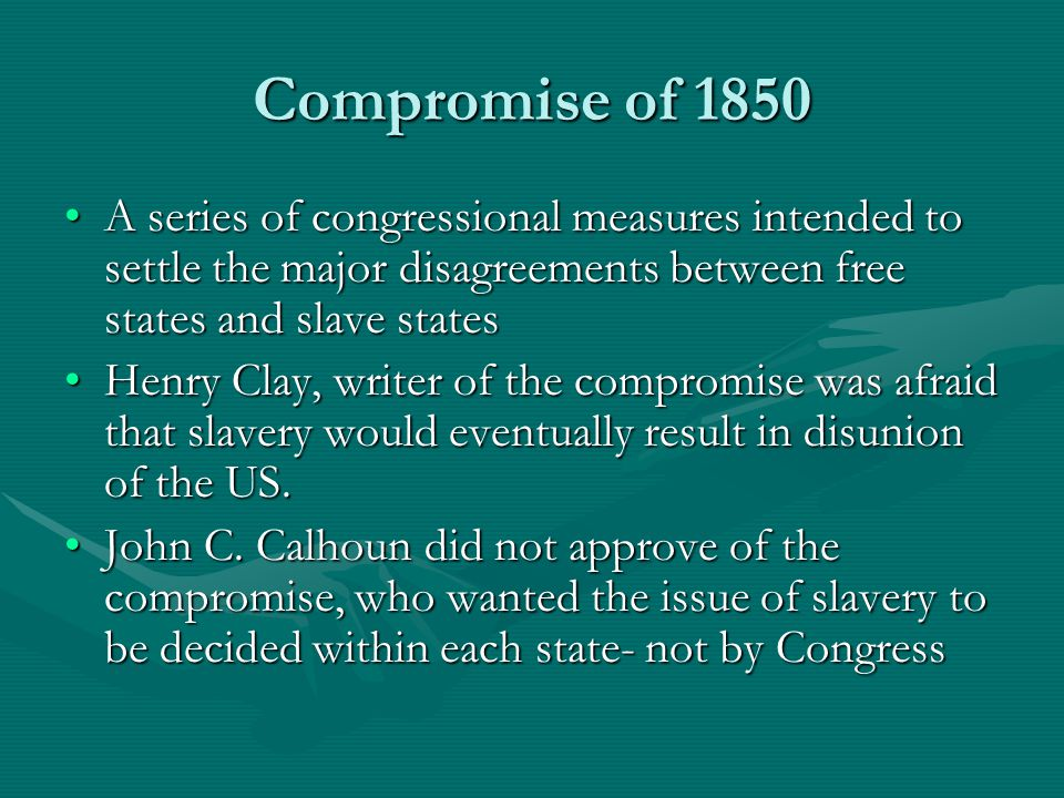 Compromise of 1850 A series of congressional measures intended to settle the major disagreements between free states and slave statesA series of congr