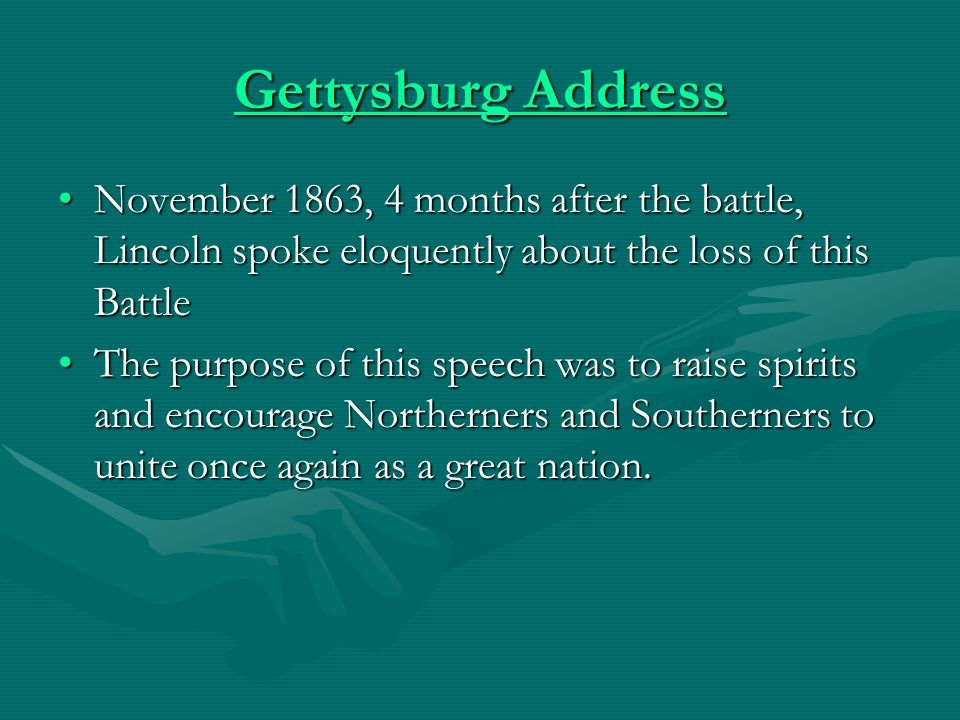Gettysburg Address Gettysburg Address November 1863, 4 months after the battle, Lincoln spoke eloquently about the loss of this BattleNovember 1863, 4