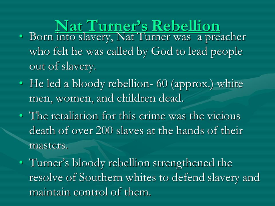 Nat Turner's Rebellion Nat Turner's Rebellion Born into slavery, Nat Turner was a preacher who felt he was called by God to lead people out of slavery