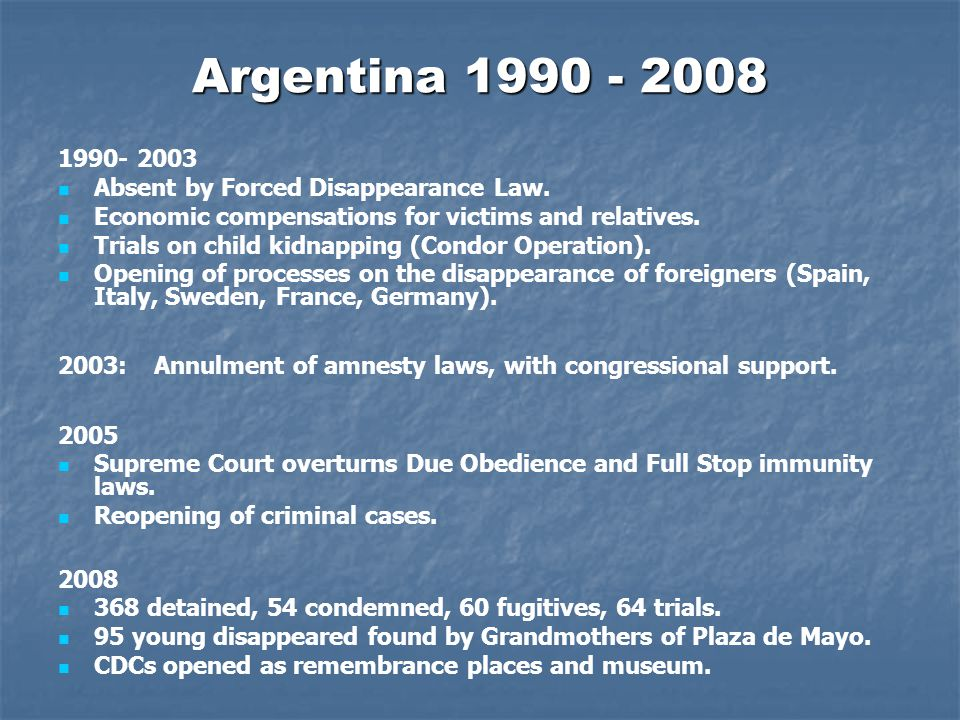 Argentina 1990 - 2008 1990- 2003 Absent by Forced Disappearance Law.
