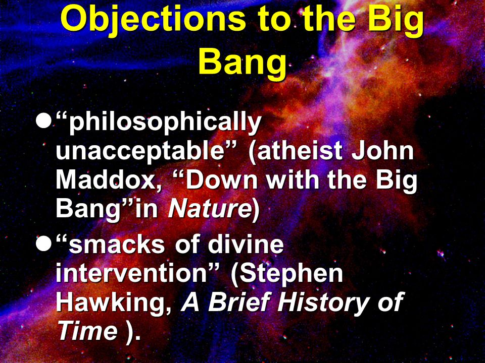 "Objections to the Big Bang ""philosophically unacceptable"" (atheist John Maddox, ""Down with the Big Bang""in Nature) ""philosophically unacceptable"" (ath"