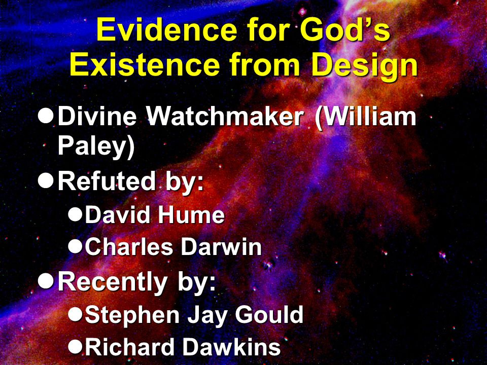 Evidence for God's Existence from Design Divine Watchmaker (William Paley) Divine Watchmaker (William Paley) Refuted by: Refuted by: David Hume David