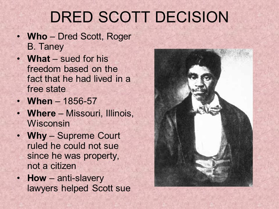 DRED SCOTT DECISION Who – Dred Scott, Roger B.
