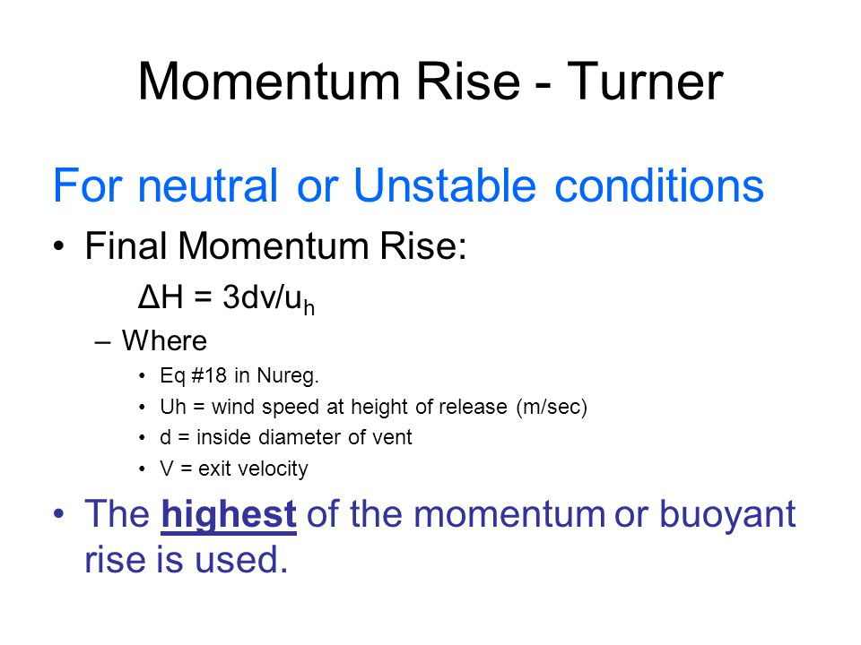 Momentum Rise - Turner For neutral or Unstable conditions Final Momentum Rise: ΔH = 3dv/u h –Where Eq #18 in Nureg.
