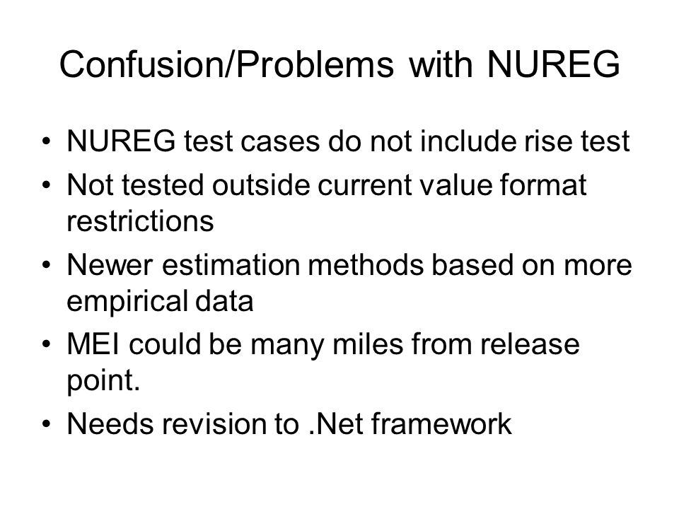 Confusion/Problems with NUREG NUREG test cases do not include rise test Not tested outside current value format restrictions Newer estimation methods based on more empirical data MEI could be many miles from release point.