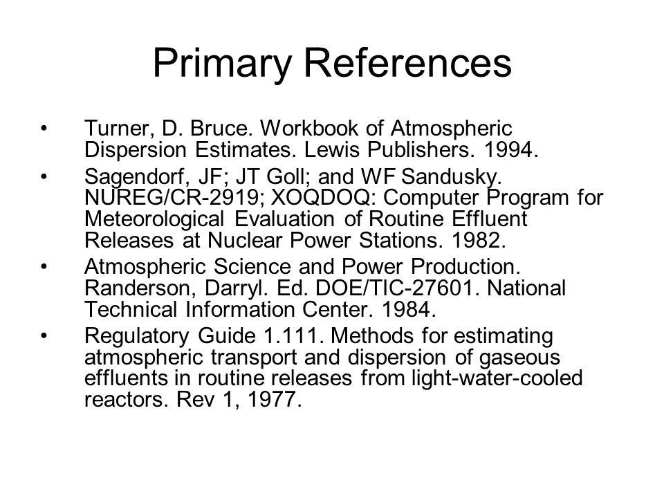 Primary References Turner, D. Bruce. Workbook of Atmospheric Dispersion Estimates.