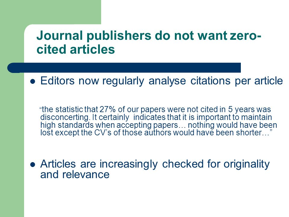 Journal publishers do not want zero- cited articles Editors now regularly analyse citations per article the statistic that 27% of our papers were not cited in 5 years was disconcerting.