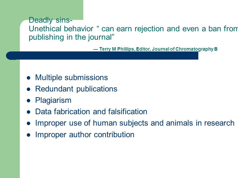 "Deadly sins- Unethical behavior "" can earn rejection and even a ban from publishing in the journal"" — Terry M Phillips, Editor, Journal of Chromatogra"