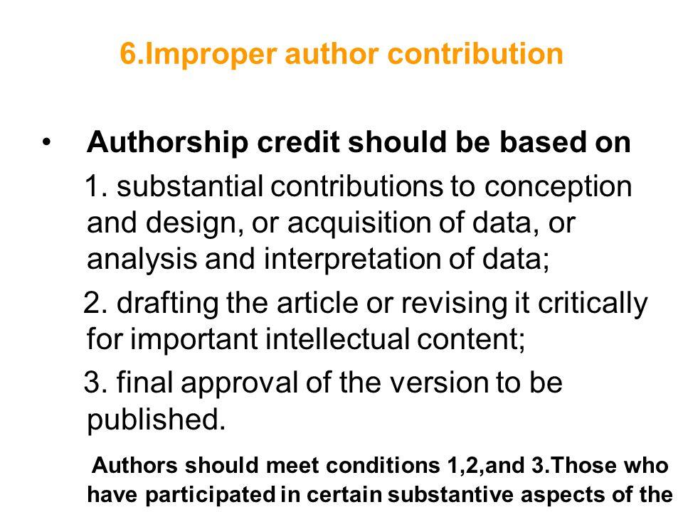 6.Improper author contribution Authorship credit should be based on 1.