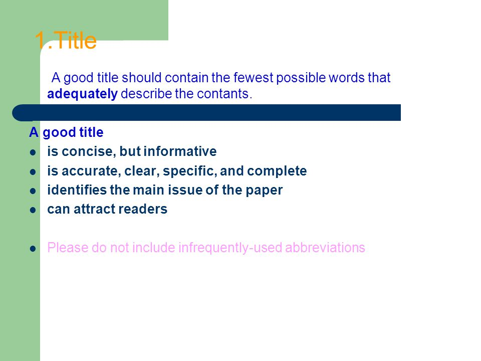 1.Title A good title should contain the fewest possible words that adequately describe the contants. A good title is concise, but informative is accur