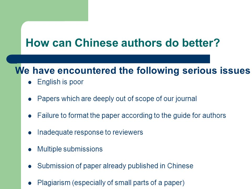 How can Chinese authors do better? English is poor Papers which are deeply out of scope of our journal Failure to format the paper according to the gu