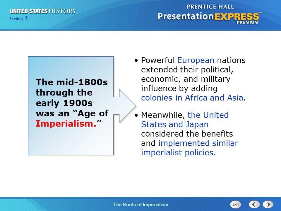 Chapter 25 Section 1 The Cold War Begins Section 1 The Roots of Imperialism The mid-1800s through the early 1900s was an Age of Imperialism. Powerful European nations extended their political, economic, and military influence by adding colonies in Africa and Asia.