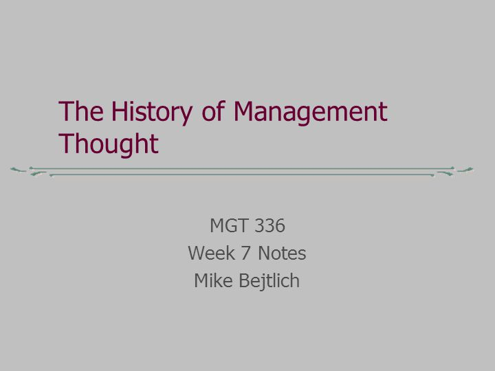 The History of Management Thought MGT 336 Week 7 Notes Mike Bejtlich