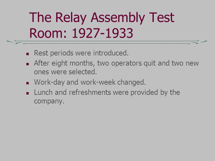 The Relay Assembly Test Room: 1927-1933 Rest periods were introduced. After eight months, two operators quit and two new ones were selected. Work-day