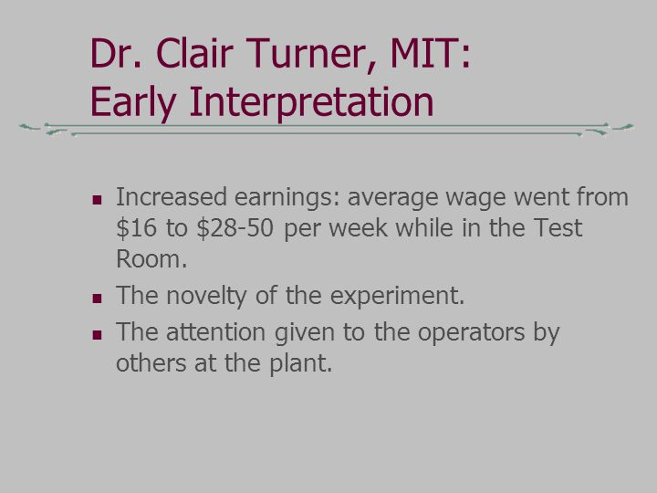 Dr. Clair Turner, MIT: Early Interpretation Increased earnings: average wage went from $16 to $28-50 per week while in the Test Room. The novelty of t