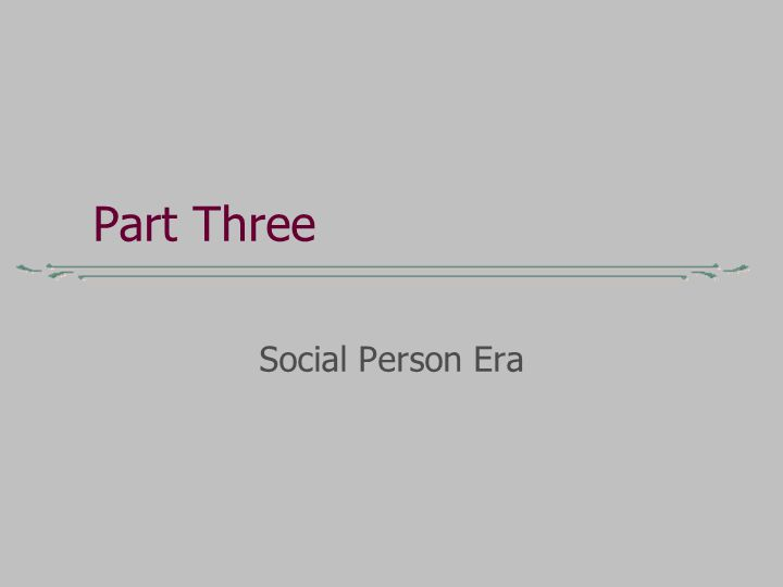 Part Three Social Person Era