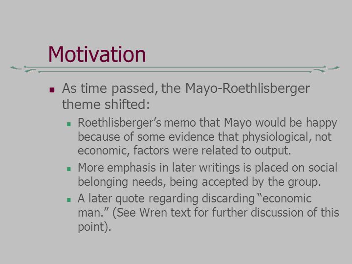 Motivation As time passed, the Mayo-Roethlisberger theme shifted: Roethlisberger's memo that Mayo would be happy because of some evidence that physiol