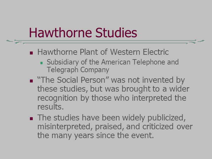 "Hawthorne Studies Hawthorne Plant of Western Electric Subsidiary of the American Telephone and Telegraph Company ""The Social Person"" was not invented"