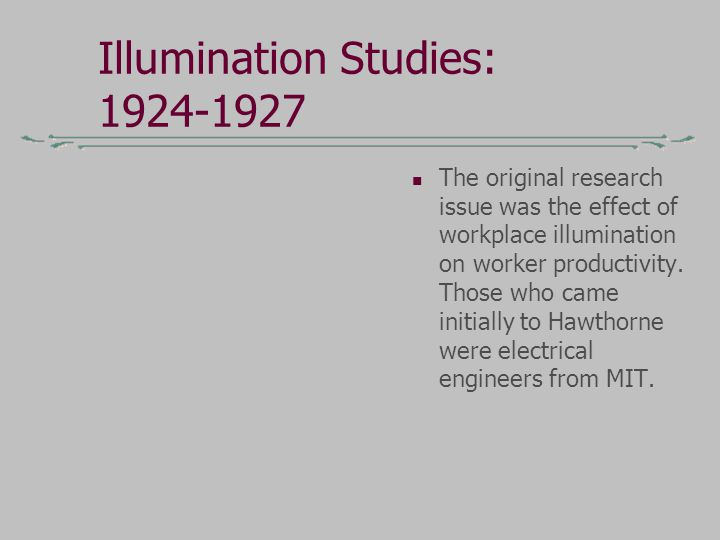 Illumination Studies: 1924-1927 After establishing performance baselines in three departments, the researchers varied the level of illumination.