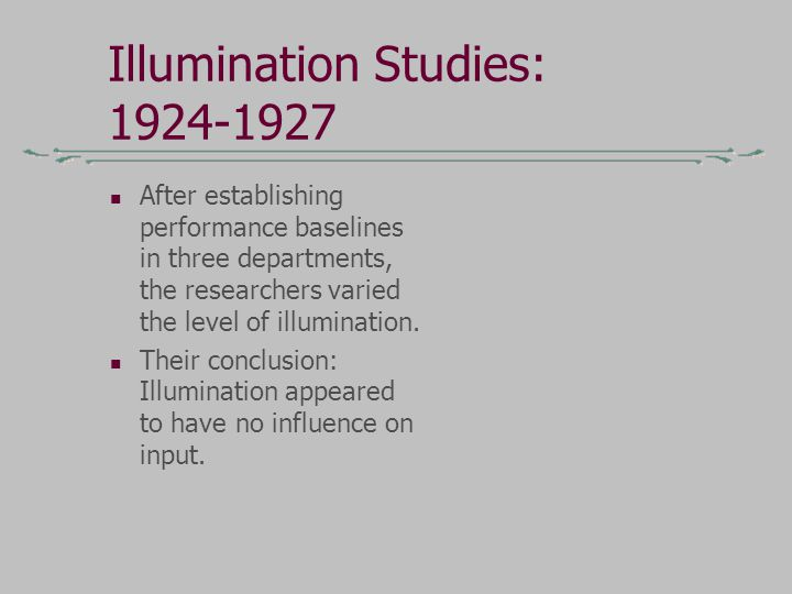 Illumination Studies: 1924-1927 After establishing performance baselines in three departments, the researchers varied the level of illumination. Their