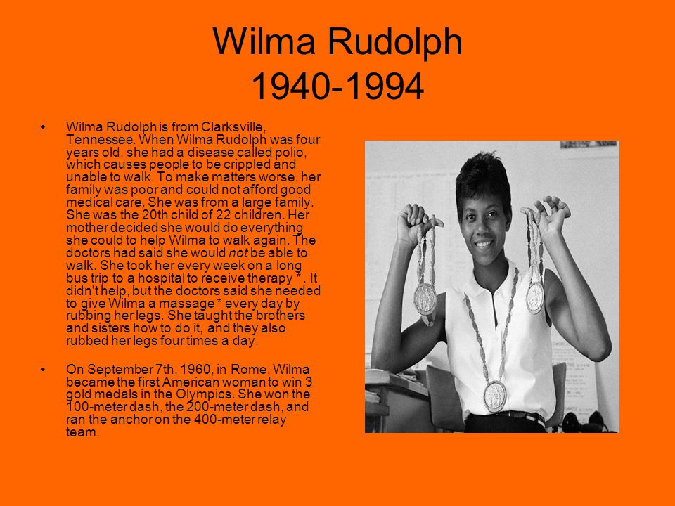 Wilma Rudolph 1940-1994 Wilma Rudolph is from Clarksville, Tennessee.