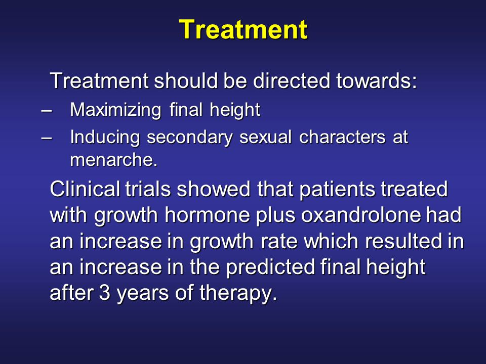 Treatment Treatment should be directed towards: –Maximizing final height –Inducing secondary sexual characters at menarche. Clinical trials showed tha