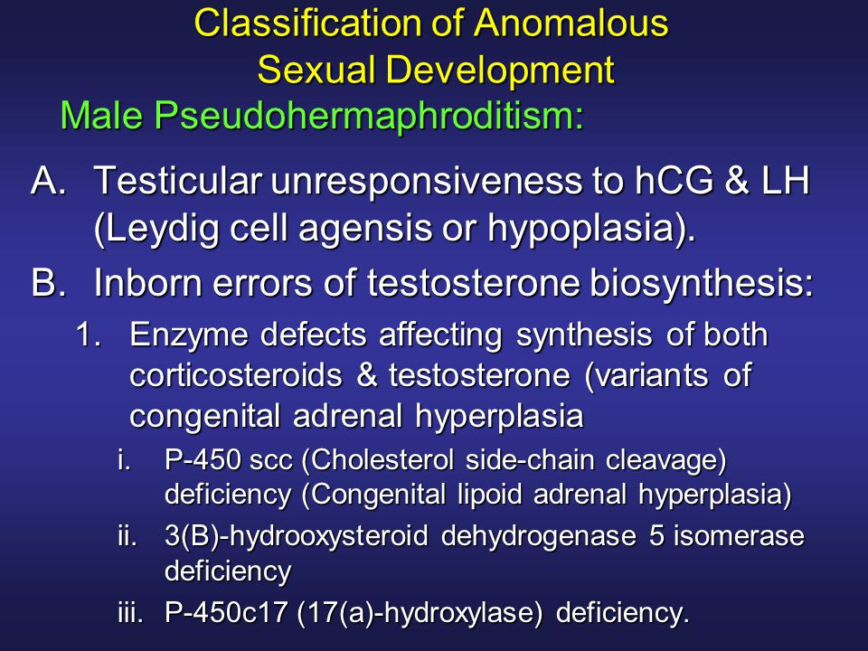 Classification of Anomalous Sexual Development A.Testicular unresponsiveness to hCG & LH (Leydig cell agensis or hypoplasia). B.Inborn errors of testo