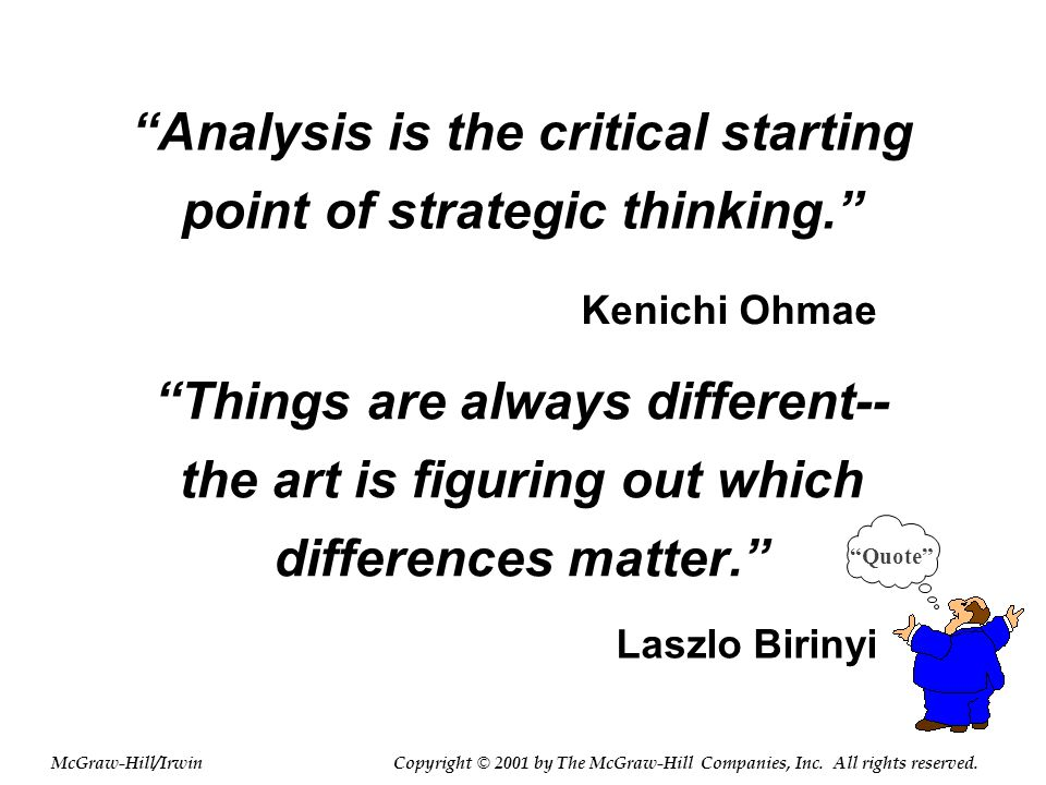 """""""Analysis is the critical starting point of strategic thinking."""" """"Things are always different-- the art is figuring out which differences matter."""" """"Qu"""