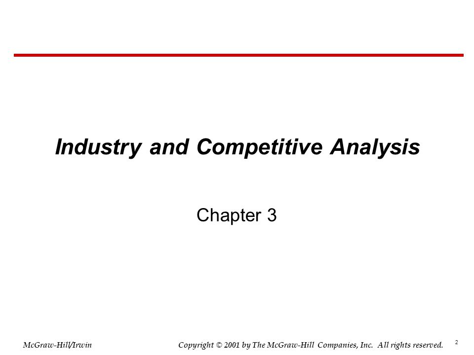 2 © 2001 by The McGraw-Hill Companies, Inc. All rights reserved. McGraw-Hill/Irwin Copyright Industry and Competitive Analysis Chapter 3