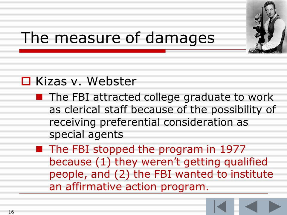 The measure of damages  Kizas v. Webster The FBI attracted college graduate to work as clerical staff because of the possibility of receiving prefere