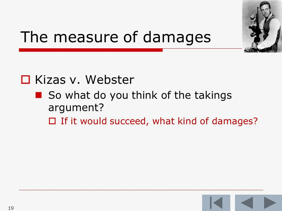 The measure of damages  Kizas v. Webster So what do you think of the takings argument.
