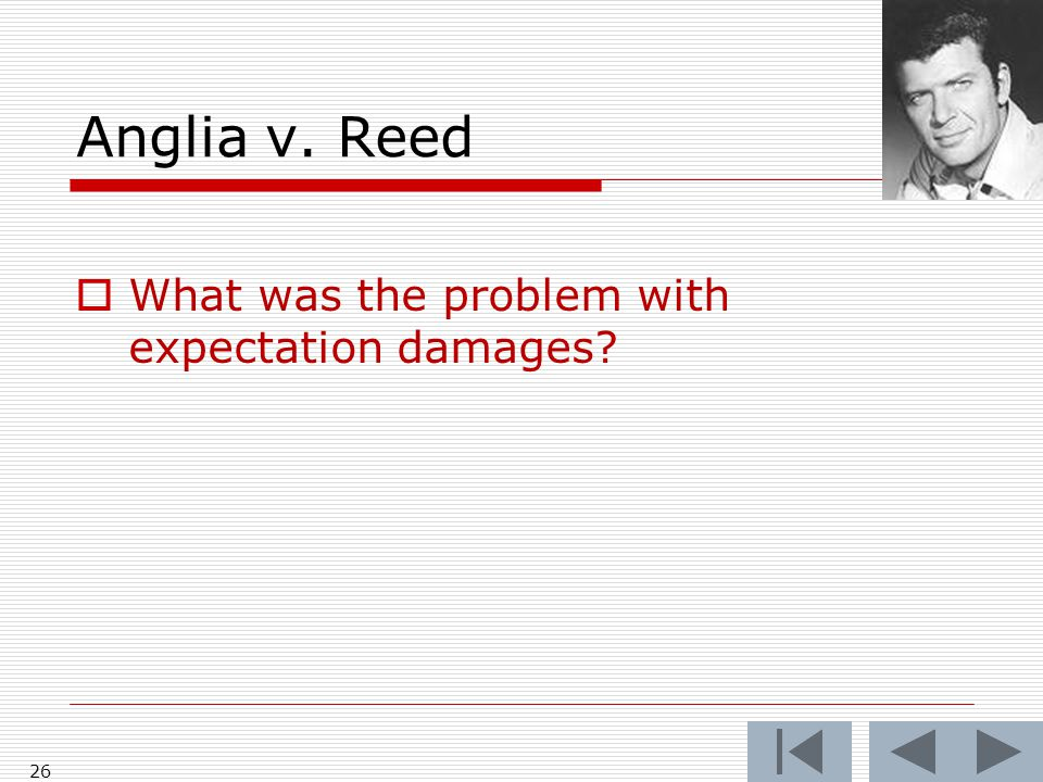 Anglia v. Reed  What was the problem with expectation damages 26