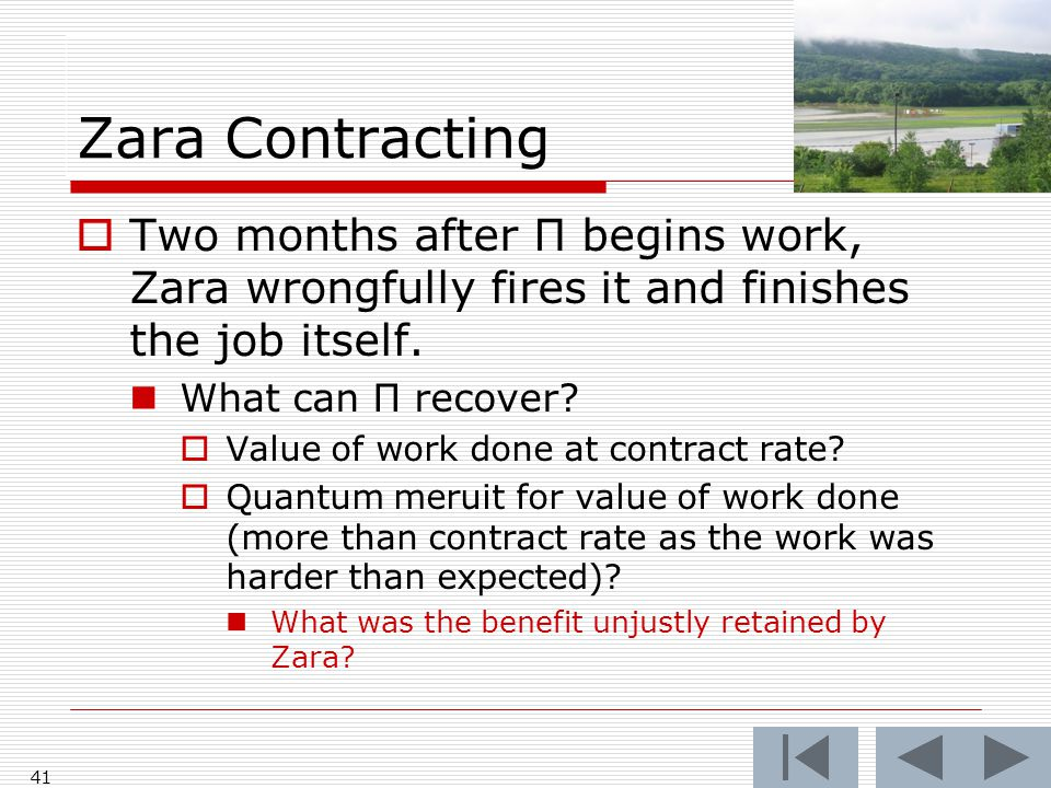 Zara Contracting 41  Two months after Π begins work, Zara wrongfully fires it and finishes the job itself.