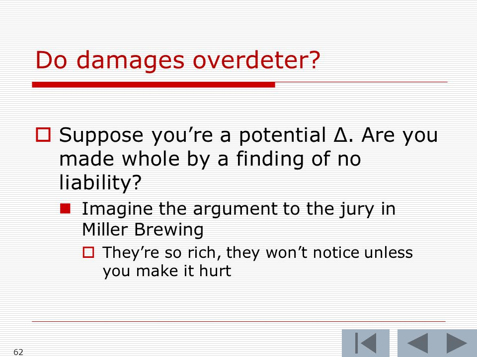 Do damages overdeter.  Suppose you're a potential Δ.