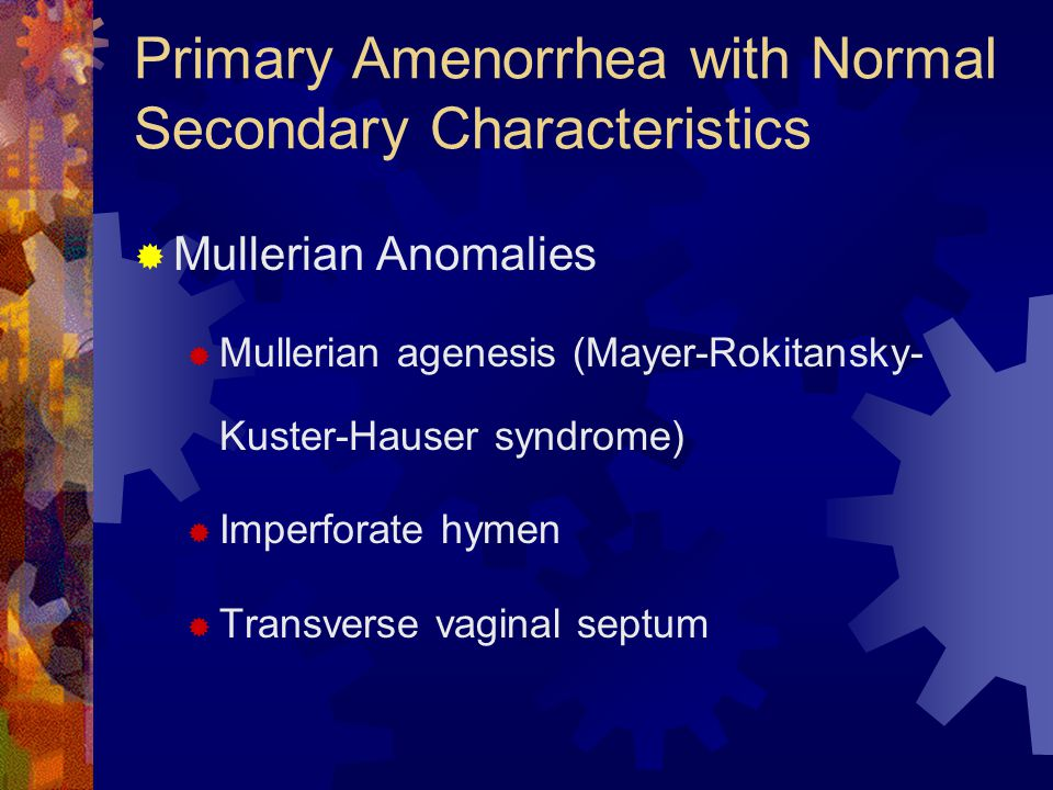 Primary Amenorrhea with Normal Secondary Characteristics  Mullerian Anomalies  Mullerian agenesis (Mayer-Rokitansky- Kuster-Hauser syndrome)  Imper