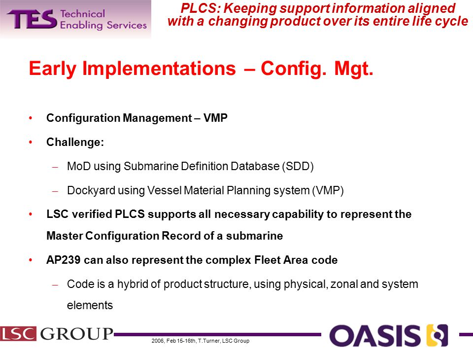 2006, Feb 15-16th, T.Turner, LSC Group PLCS: Keeping support information aligned with a changing product over its entire life cycle Early Implementations – Config.
